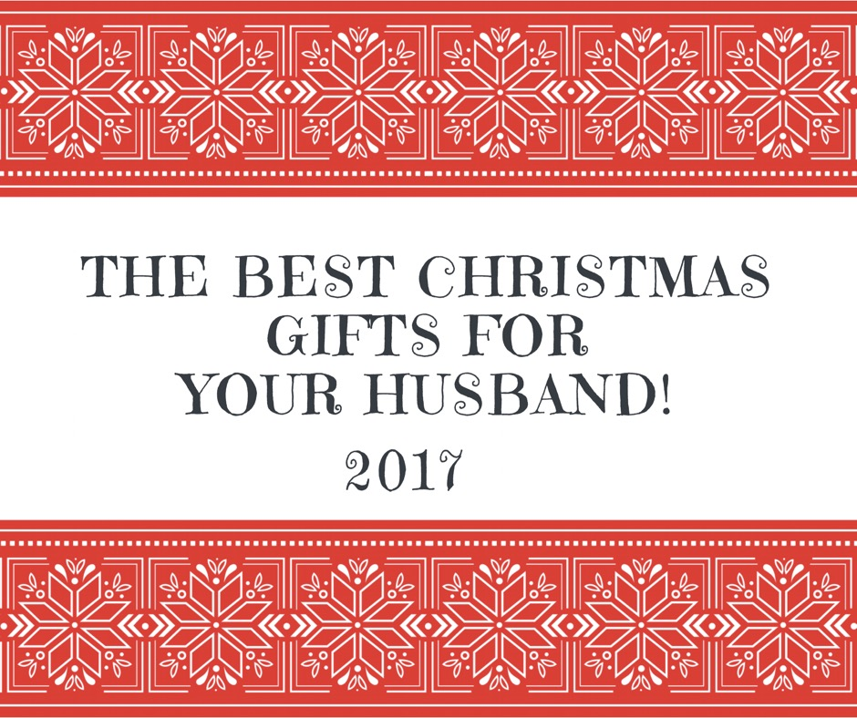 the best christmas gifts for your husband
