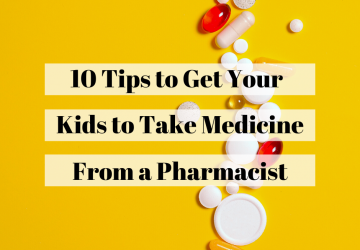 10 tips to get your kids to take medicine from a pharmacist